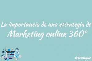 La importancia de una estrategia de Marketing online 360